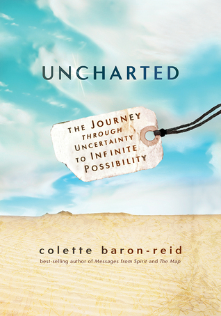 [PDF] [EPUB] Uncharted: The Journey Through Uncertainty to Infinite Possibility Download by Colette Baron-Reid