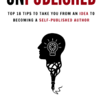 [PDF] [EPUB] Unpublished: Top 18 Tips to Take You from An Idea to Becoming A Self-Published Author Download