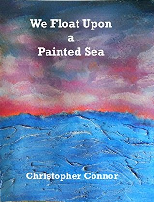 [PDF] [EPUB] We Float Upon a Painted Sea Download by Christopher Connor