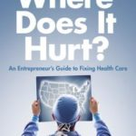 [PDF] [EPUB] Where Does It Hurt?: An Entrepreneur's Guide to Fixing Health Care Download