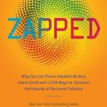 [PDF] [EPUB] Zapped: Why Your Cell Phone Shouldn't Be Your Alarm Clock and 1,268 Ways to Outsmart the Hazards of Electronic Pollution Download