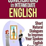 [PDF] [EPUB] 101 Conversations in Intermediate English: Short Natural Dialogues to Boost Your Confidence and Improve Your Spoken English (101 Conversations in English) Download