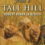 [PDF] [EPUB] A View from a Tall Hill: Robert Ruark in Africa Download