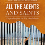 [PDF] [EPUB] All the Agents and Saints, Paperback Edition: Dispatches from the U.S. Borderlands Download