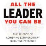 [PDF] [EPUB] All the Leader You Can Be: The Science of Achieving Extraordinary Executive Presence Download