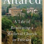 [PDF] [EPUB] Altared: A Tale of Renovating a Medieval Church in Tuscany Download