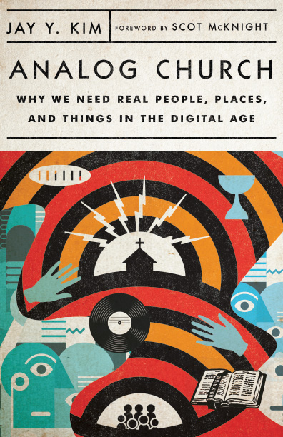 [PDF] [EPUB] Analog Church: Why We Need Real People, Places, and Things in the Digital Age Download by Jay Y. Kim