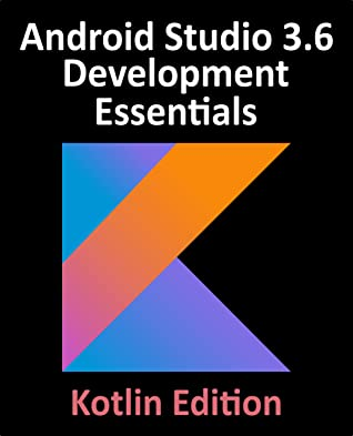 Pdf Epub Android Studio 3 6 Development Essentials Kotlin Edition Developing Android 10 Q Apps Using Android Studio 3 6 Kotlin And Android Jetpack Download