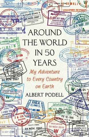 [PDF] [EPUB] Around the World in 50 Years: My Adventure to Every Country on Earth Download by Albert Podell