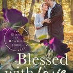 [PDF] [EPUB] Blessed With Love (The Sisters of Rosefield #6) Download