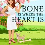 [PDF] [EPUB] Bone Is Where The Heart Is: A Naomi and Winston Mystery Book 1 Download