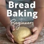 [PDF] [EPUB] Bread Baking for Beginners: The Essential Guide to Baking Kneaded Breads, No-Knead Breads, and Enriched Breads Download