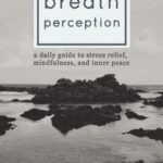 [PDF] [EPUB] Breath Perception: A Daily Guide to Stress Relief, Mindfulness, and Inner Peace Download