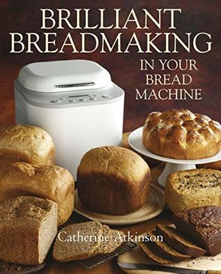 [PDF] [EPUB] Brilliant Breadmaking in Your Bread Machine Download by Catherine Atkinson