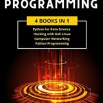 [PDF] [EPUB] COMPUTER PROGRAMMING: 4 Books in 1: Data Science, Hacking with Kali Linux, Computer Networking for Beginners, Python Programming. Coding Language for Machine Learning and Artificial Intelligence Download