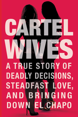 [PDF] [EPUB] Cartel Wives: A True Story of Deadly Decisions, Steadfast Love, and Bringing Down El Chapo Download by Mia Flores