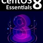 [PDF] [EPUB] Centos 8 Essentials: Learn to Install, Administer and Deploy Centos 8 Systems Download