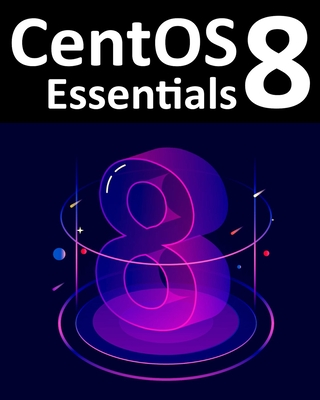 [PDF] [EPUB] Centos 8 Essentials: Learn to Install, Administer and Deploy Centos 8 Systems Download by Neil Smyth