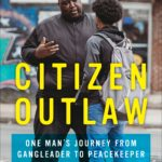 [PDF] [EPUB] Citizen Outlaw: One Man's Journey from Gangleader to Peacekeeper Download