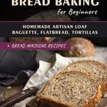 [PDF] [EPUB] Clean Eating Bread Baking for Beginners: Homemade Artisan Loaf, Baguette, Flatbread, Tortillas. + Bread Machine Recipes (Clean Eating Recipes Book 1) Download