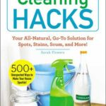 [PDF] [EPUB] Cleaning Hacks: Your All-Natural, Go-To Solution for Spots, Stains, Scum, and More! Download