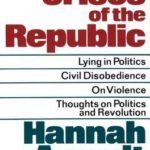 [PDF] [EPUB] Crises of the Republic: Lying in Politics, Civil Disobedience, On Violence, and Thoughts on Politics and Revolution Download