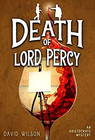 [PDF] [EPUB] Death of Lord Percy (An Aristocratic Sleuths Mystery) Download by David                            Wilson
