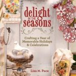 [PDF] [EPUB] Delight in the Seasons: Crafting a Year of Memorable Holidays and Celebrations Download