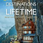 [PDF] [EPUB] Destinations of a Lifetime: 225 of the World's Most Amazing Places Download