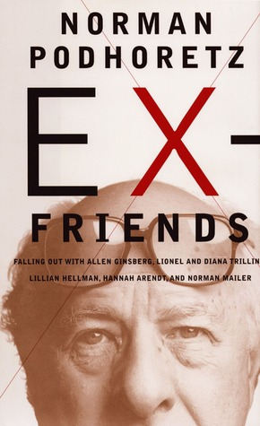[PDF] [EPUB] Ex-Friends: Falling Out With Allen Ginsberg, Lionel and Diana Trilling, Lillian Hannah Arendt, and Norman Mailer Download by Norman Podhoretz