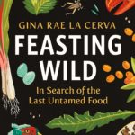 [PDF] [EPUB] Feasting Wild: In Search of the Last Untamed Food Download
