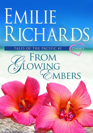 [PDF] [EPUB] From Glowing Embers (Tales of the Pacific, #1) Download by Emilie Richards