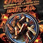 [PDF] [EPUB] Fry It with Air: Mastering the Air Fryer with Recipes of Snacks and Appetizers (Air Fryer Cookbook Book 1) Download