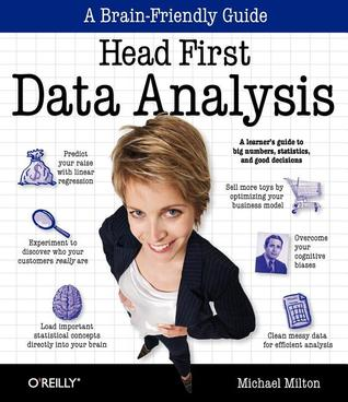 [PDF] [EPUB] Head First Data Analysis: A Learner's Guide to Big Numbers, Statistics, and Good Decisions Download by Michael G. Milton