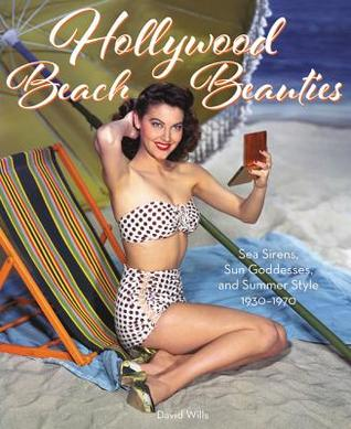[PDF] [EPUB] Hollywood Beach Beauties: Sea Sirens, Sun Goddesses, and Summer Style 1930-1970 Download by David Wills