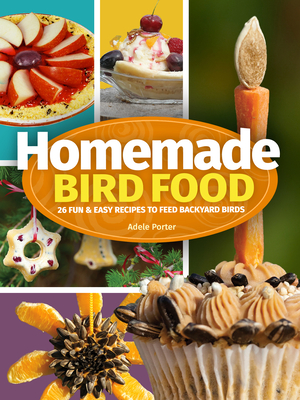 [PDF] [EPUB] Homemade Bird Food: 26 Fun and Easy Recipes to Feed Backyard Birds Download by Adele Porter