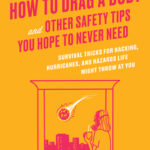 [PDF] [EPUB] How to Drag a Body and Other Safety Tips You Hope to Never Need: Survival Tricks for Hacking, Hurricanes, and Hazards Life Might Throw at You Download