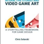 [PDF] Interactive Stories and Video Game Art: A Storytelling Framework for Game Design Download