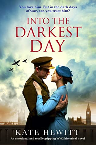 [PDF] [EPUB] Into the Darkest Day: An emotional and totally gripping WW2 historical novel Download by Kate Hewitt