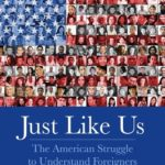 [PDF] [EPUB] Just Like Us: The American Struggle to Understand Foreigners Download
