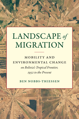 [PDF] [EPUB] Landscape of Migration: Mobility and Environmental Change on Bolivia's Tropical Frontier, 1952 to the Present Download by Ben Nobbs-Thiessen