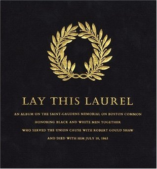 [PDF] [EPUB] Lay This Laurel: An Album on the Saint-Gaudens Memorial on Boston Common Honoring Black and White Men Together Who Served the Union Cause with Robert Gould Shaw and Died with Him July 18, 1863 Download by Richard Benson
