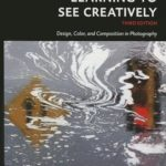 [PDF] [EPUB] Learning to See Creatively: Design, Color, and Composition in Photography Download