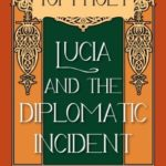 [PDF] [EPUB] Lucia and the Diplomatic Incident: A Short Story based on the Novels of E.F. Benson (Tom Holt's Mapp and Lucia Series Book 3) Download