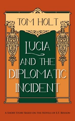 [PDF] [EPUB] Lucia and the Diplomatic Incident: A Short Story based on the Novels of E.F. Benson (Tom Holt's Mapp and Lucia Series Book 3) Download by Tom Holt
