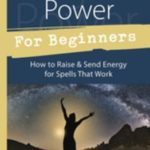 [PDF] [EPUB] Magical Power for Beginners: How to Raise and Send Energy for Spells That Work Download