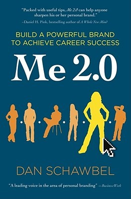 [PDF] [EPUB] Me 2.0: Build a Powerful Brand to Achieve Career Success Download by Dan Schawbel