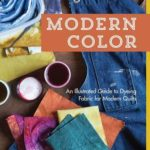 [PDF] [EPUB] Modern Color–An Illustrated Guide to Dyeing Fabric for Modern Quilts Download