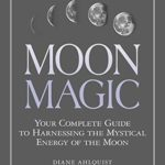 [PDF] [EPUB] Moon Magic: Your Complete Guide to Harnessing the Mystical Energy of the Moon Download