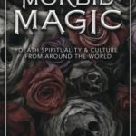[PDF] [EPUB] Morbid Magic: Death Spirituality and Culture from Around the World Download